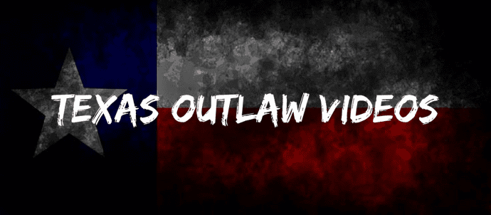 Texas Outlaw Videos